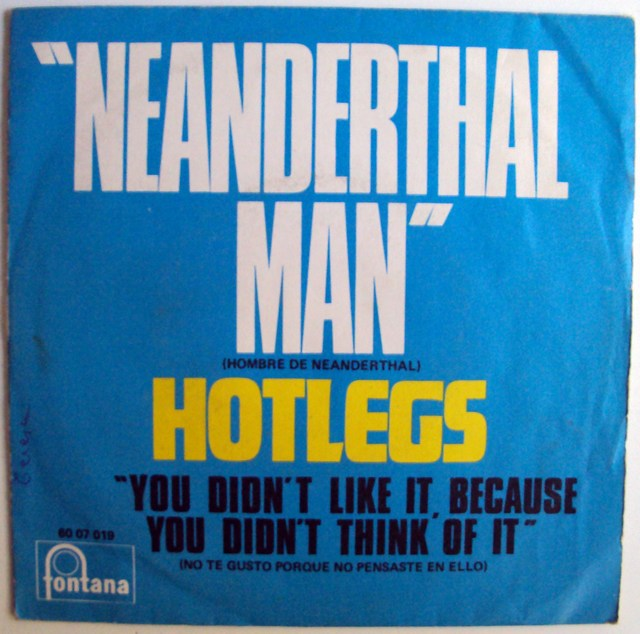 Hotlegs (pre 10cc) neanderthal man / you didn't like it because you didn't think of it
