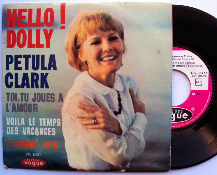 Petula Clark hello dolly / toi tu joues a l'amour (I'm looking at the world through teardrops) / voila le temps des vacances (the party time) / pourquoi papa