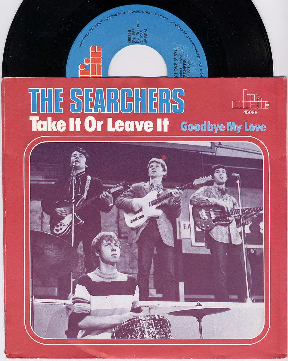 Searchers, the take it or leave it / goodbye my love